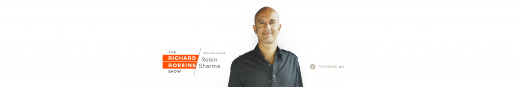 richard robbins show - episode 1 - robin sharma